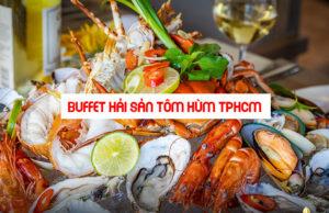 Top quán buffet hải sản tôm hùm ngon rẻ TPHCM