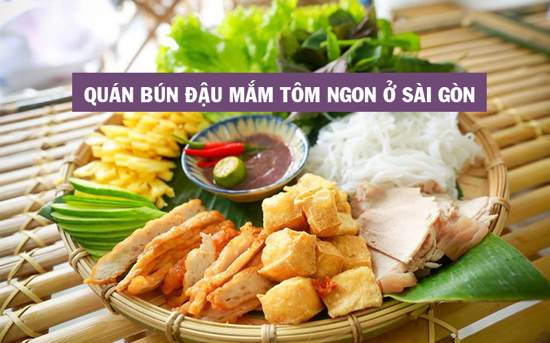 Top 8 quán bún đậu mắm tôm ngon ở Sài Gòn nhất định phải đi