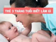 Trẻ được 3 tháng tuổi biết làm gì