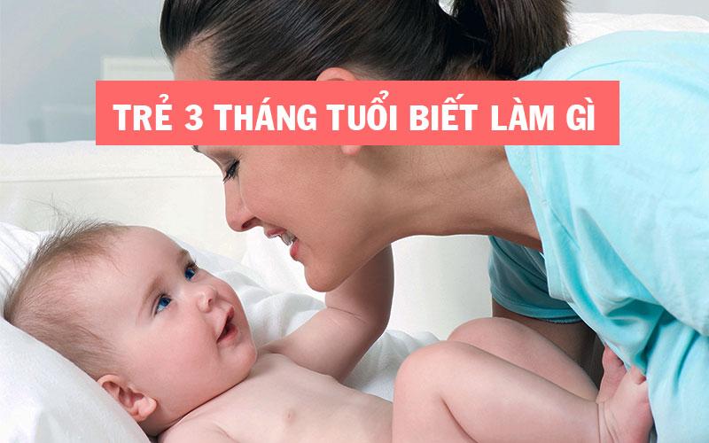 Trẻ 3 tháng tuổi biết làm gì? Những điều bé đạt được