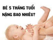 Trẻ 5 tháng tuổi nặng bao nhiêu?