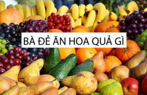 Bà đẻ ăn hoa quả gì