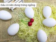 Mẹ bầu có nên ăn trứng ngỗng hay không?