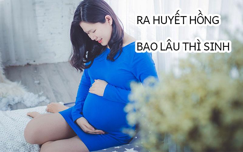 Mẹ ra máu bao lâu thì sinh và các dấu hiệu sớm chuyển dạ