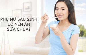 Phụ nữ sau sinh có nên ăn sữa chua hay không?